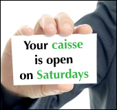 Your caisse is open on Saturdays.