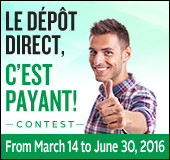 <span lang='fr'>Le d�p�t direct, c'est payant!</span> contest, from march 14 to  june 30,2016.